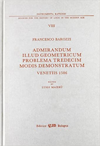 Admirandum Illud Geometricum Problema Tredecim Modis Demonstrandum: Venetiis, 1586 (Instrumenta Rationis: Sources for the History of Logic in the Modern Age)