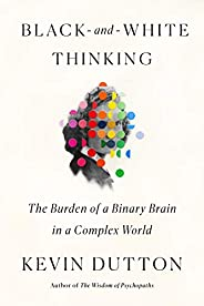 Black-and-White Thinking: The Burden of a Binary Brain in a Complex World