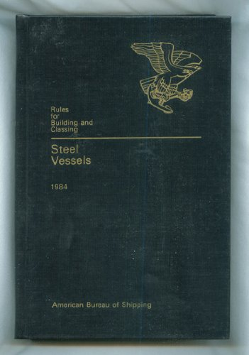 Rules for Building and Classing Steel Vessels, 1984. (Rules For Building And Classing Steel Vessels)