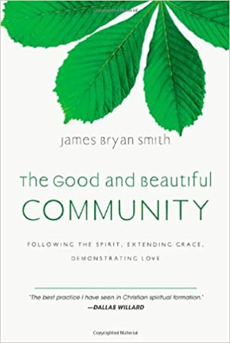 Book The Good and Beautiful Community: Following the Spirit, Extending Grace, Demonstrating Love (The Apprentice) by James Bryan Smith (2010-09-04)