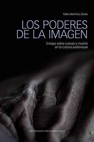 LOS PODERES DE LA IMAGEN: Ensayo sobre cuerpo y muerte en la cultura audiovisual