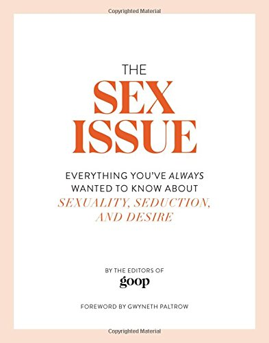 The Sex Issue  Everything You've Always Wanted To Know About Sexuality Seduction And Desire