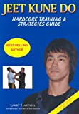 Jeet Kune Do: Hardcore Training and Strategies Guide