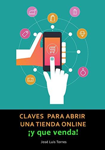 Descargar Libro Claves Para Abrir Una Tienda Online Y Que Venda: Todo Lo Que Necesitas Saber Sobre E-commerce Jose Luis Torres