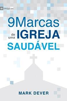 Nove Marcas de uma Igreja Saudável (9 Marcas) (Portuguese Edition) by [Dever, Mark]