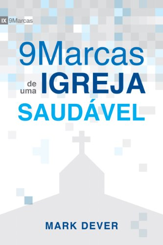Nove Marcas de uma Igreja Saudável (9 Marcas) (Portuguese Edition)