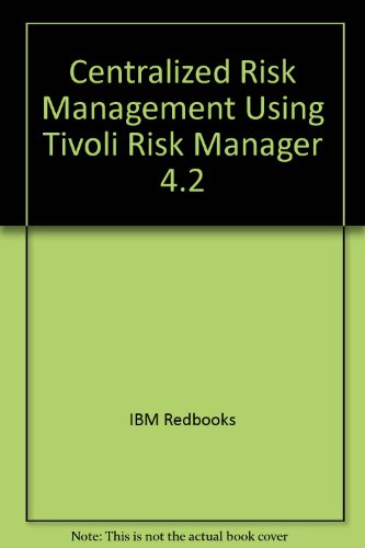 Centralized Risk Management Using Tivoli Risk Manager 4.2 by IBM