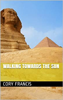 WALKING TOWARDS THE SUN (Journey of the Red Life Book 1) by [Francis, Cory]