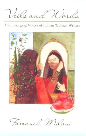 Veils and Words: The Emerging Voices of Iranian Women Writers (Contemporary Issues in the Middle East (Paperback))