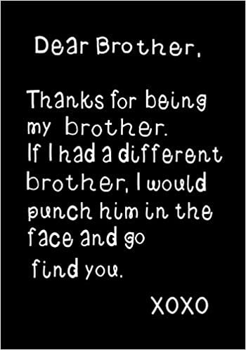 Amazon Dear Brother Thanks For Being My Funny Birthday Present Gag Gift Journal Beautifully Lined Pages Notebook 9781796255966 Firefly