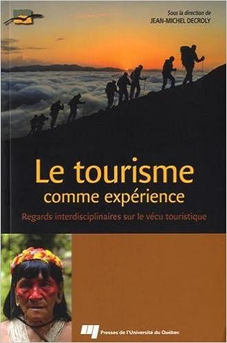 Livres Le tourisme comme expérience : Regards interdisciplinaires sur le vécu touristique pdf, epub