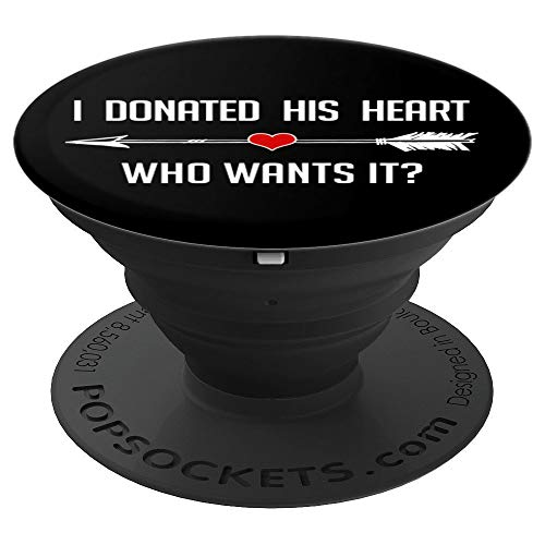 Matching Organ Donation - I Donated His Heart Who Wants It PopSockets Grip and Stand for Phones and Tablets