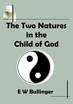 The Two Natures in the Child of God by [Bullinger, E W]