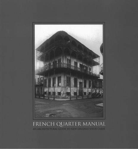 French Quarter Manual: An Architectural Guide to New Orleans's Vieux Carré