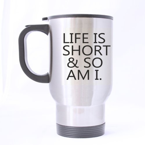 Short People's Gits Birthday Gifts Encouraging/Motivational Quotes Life is Short & So Am I 100% Stainless Steel 14-Ounce Travel Mug ()