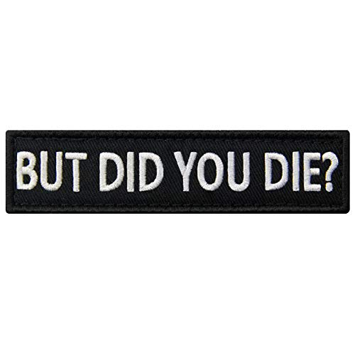 But Did You Die Morale Tactical Patch Embroidered Applique Fastener Hook & Loop Emblem -