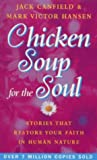 Chicken Soup For The Soul: 101 Stories to Open the Heart and Rekindle the Spirit: Stories That Restore Your Faith in Human Nature