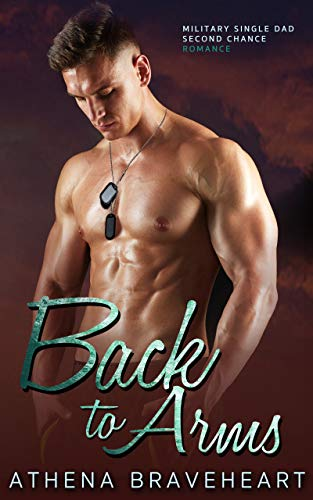 Back To Arms:  A Military Single Dad Second Chance Romance (Arms Military Small)
