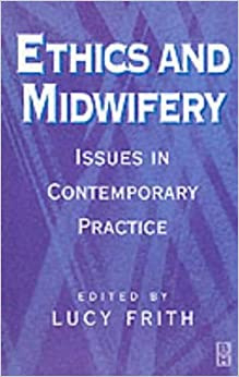 Ethics and Midwifery: Issues in Contemporary Practice