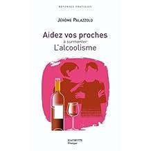 AIDEZ VOS PROCHES À SURMONTER L'ALCOOLISME