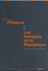 Les immigrés de la République. Impasses du multiculturalisme par Philippe d'Iribarne