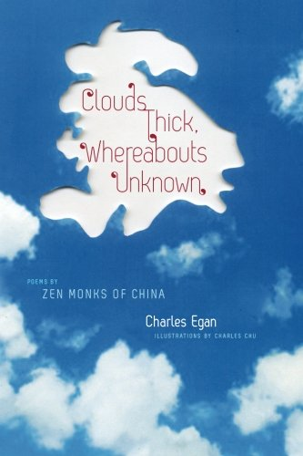 Clouds Thick, Whereabouts Unknown: Poems by Zen Monks of China (Translations from the Asian Classics)