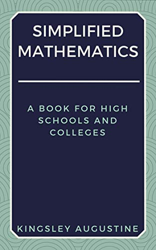 Simplified Mathematics: A Book for High Schools and Colleges