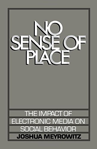 No Sense of Place: The Impact of Electronic Media on Social Behavior by Oxford University Press