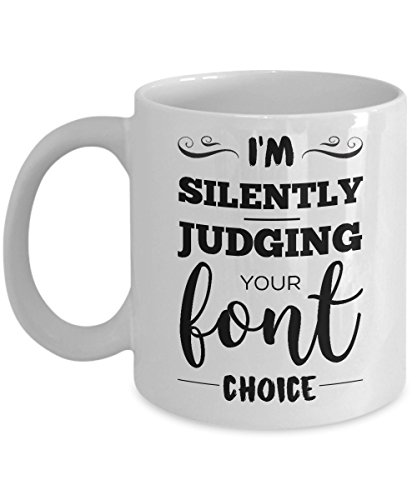 Graphic Designer Coffee Mug - I'm Silently Judging Your Font Choice - Great And Funny Gift For Graphic Designer
