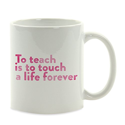 (Andaz Press Teacher Coffee Mug Gift, to Teach is to Touch a Life Forever, 1-Pack, Preschool College Professor Graduation Gift Ideas)