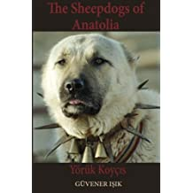 The Sheep Dogs of Anatolia: Y??r??k Koy??is by Guvener Isik (2014-07-31)