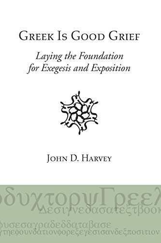 Greek is Good Grief: Laying the Foundation for Exegesis and Exposition (English and Greek Edition)