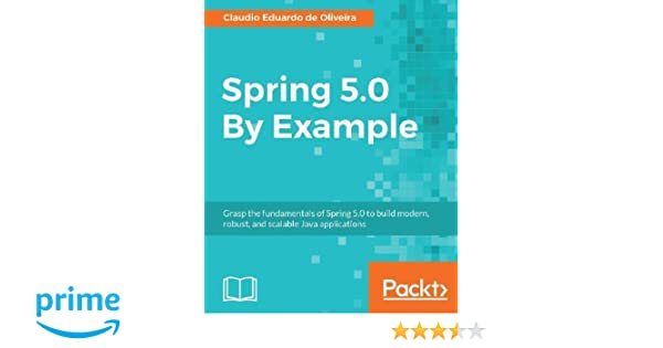 Spring 5 0 By Example: Grasp the fundamentals of Spring 5 0
