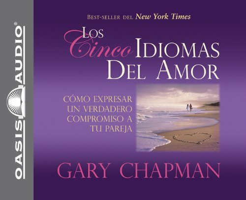 Los Cincos Idiomas del Amor: Como Expresar Un Verdadero Compromiso a Tu Pareja (Spanish and Spanish Edition) - El Poder Tu Amor Cd