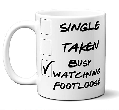 Funny Footloose Novelty Movie Lover Gift Mug. Single, Taken, Busy Watching. Poster, Men, Women, Birthday, Christmas, Father