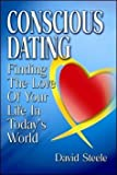 Conscious Dating: Finding the Love of Your Life & That You Love (Revised) [ CONSCIOUS DATING: FINDING THE LOVE OF YOUR LIFE & THAT YOU LOVE (REVISED) BY Steele, David ( Author ) Dec-01-2007