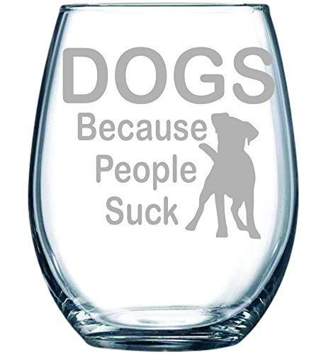 (DOGS Because People Suck stemless wine glass, 15 oz.)