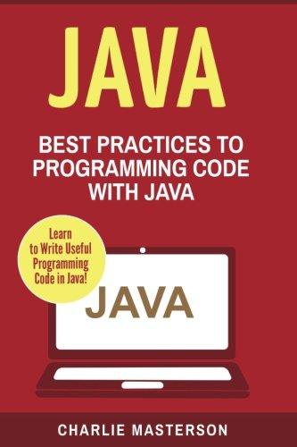 Java: Best Practices to Programming Code with Java (Java, JavaScript, Python, Code, Programming Language, Programming, Computer Programming) (Volume 3) by CreateSpace Independent Publishing Platform