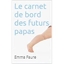 Le carnet de bord des futurs papas (French Edition)