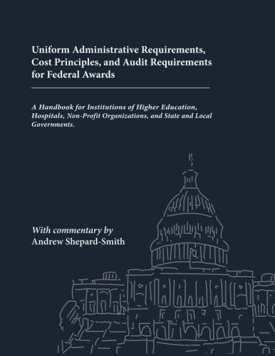 Uniform Administrative Requirements, Cost Principles, and Audit Requirements for Federal Awards: A Handbook for Institut