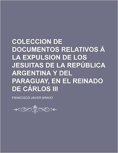 Coleccion de Documentos Relativos Á La Expulsion de Los