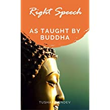 Right Speech: in Buddha's word (Noble eightfold path Book 1)