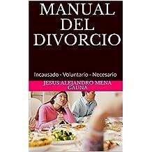 MANUAL DEL DIVORCIO: Incausado - Voluntario - Necesario (Spanish Edition)