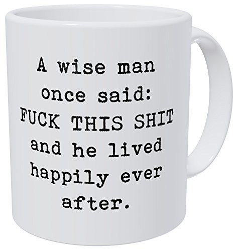 Wampumtuk A Wise Man Once Said: F This Shit And He Lived Happily After 11 Ounces Funny Coffee -