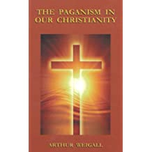 The Paganism in Our Christianity