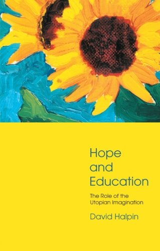 Hope and Education: The Role of the Utopian Imagination