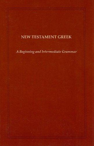 New Testament Greek: A Beginning and Intermediate Grammar