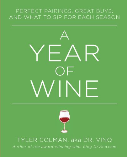 A Year of Wine: Perfect Pairings, Great Buys, and What to Sip for by Tyler Colman Ph.D.