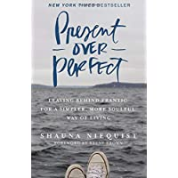 Present Over Perfect: Leaving Behind Frantic for a Simpler, More Soulful Way of Living