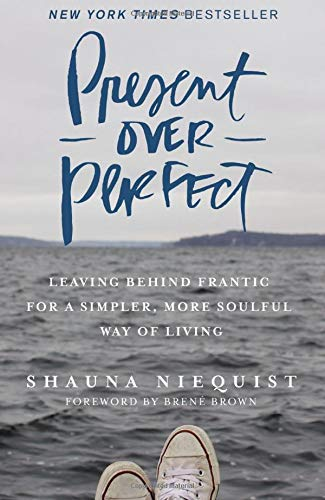Present Over Perfect: Leaving Behind Frantic for a Simpler, More Soulful Way of Living (Best Christmas Present For Your Boss)